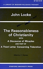 The reasonableness of Christianity ; with A discourse of miracles ; and, part of A third letter concerning toleration