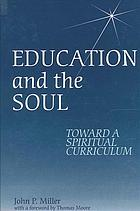 Education and the soul : toward a spiritual curriculum