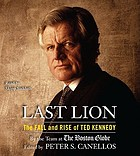 Last lion the fall and rise of Ted Kennedy