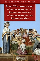 A vindication of the rights of men A vindication of the rights of woman ; An historical and moral view of the French Revolution