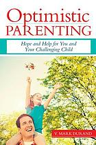 Optimistic parenting : hope and help for you and your challenging child