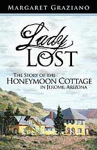 Lady lost : the story of the Honeymoon Cottage in Jerome, Arizona