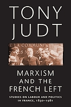 Marxism and the French Left : studies in labour and politics in France, 1830-1981