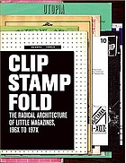 Clip, stamp, fold : the radical architecture of little magazines, 196X to 197X