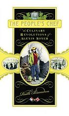 The people's chef : the culinary revolutions of Alexis Soyer