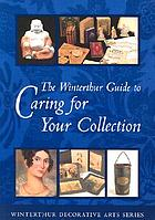 The Winterthur guide to caring for your collection