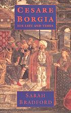 Cesare Borgia, his life and times