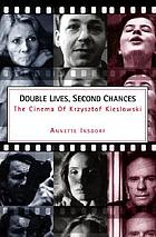 Double lives, second chances : the cinema of Krzysztof Kieślowski