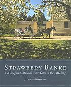 Strawbery Banke : a seaport museum 400 years in the making