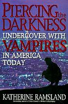 Piercing the darkness : undercover with vampires in America today