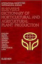 Elsevier's dictionary of horticultural and agricultural plant production : in ten languages, English, Dutch, French, German, Danish, Swedish, Italian, Spanish, Portuguese, and Latin