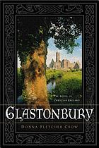 Glastonbury : the novel of Christian England