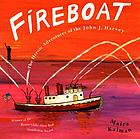 Fireboat : [the heroic adventures of the John J. Harvey