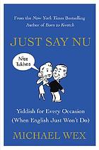 Just say nu : Yiddish for every occasion (when English just won't do)