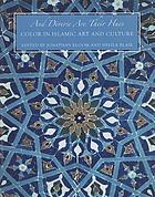 And diverse are their hues : color in Islamic art and culture