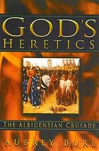 God's heretics : the Albigensian crusade