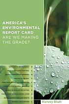 America's environmental report card : are we making the grade?