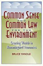 Common sense and common law for the environment : creating wealth in hummingbird economies