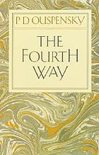 The fourth way; a record of talks and answers to questions based on the teaching of G.I. Gurdjieff