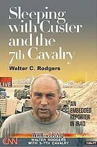 Sleeping with Custer and the 7th Cavalry : an embedded reporter in Iraq