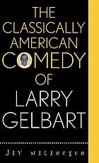 The classically American comedy of Larry Gelbart