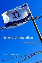 Israel's unilaterialism : beyond Gaza