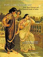 Popular Indian art : Raja Ravi Varma and the printed gods of IndiaPoplar Indian art and iconography : the oleographs of Ravi Varma