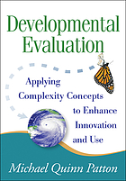 Developmental evaluation : applying complexity concepts to enhance innovation and use