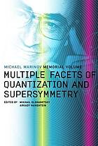Multiple facets of quantization and supersymmetry : Michael Marinov memorial volume