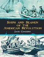 Ships and seamen of the American Revolution; vessels, crews, weapons, gear, naval tactics, and actions of the War for Independence