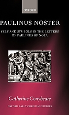 Paulinus Noster : self and symbols in the letters of Paulinus of Nola