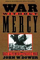 War without mercy : race and power in the Pacific war