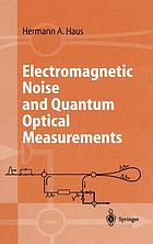 Electromagnetic noise and quantum optical measurementsElectromagnetic noise and quantum optical measurements : with 117 problems with 41 selected solutions