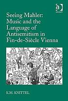 Seeing Mahler : music and the language of antisemitism in fin-de-siècle Vienna
