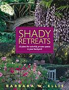 Shady retreats : 20 plans for colorful, private spaces in your backyard