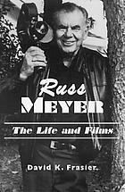 Russ Meyer--the life and films : a biography and a comprehensive, illustrated, and annotated filmography and bibliography