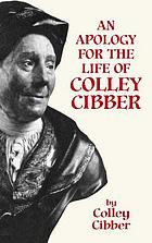 An apology for the life of Colley Cibber, with an historical view of the stage during his own time