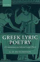 Greek lyric poetry : a commentary on selected larger pieces : Alcman, Stesichorus, Sappho, Alcaeus, Ibycus, Anacreon, Simonides, Bacchylides, Pindar, Sophocles, Euripides