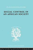 Social control in an African society; a study of the Arusha: agricultural Masai of Northern Tanganyika. African Studies Program, Boston University
