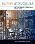 Power struggles : scientific authority and the creation of practical electricity before Edison