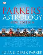 Parkers' astrology : the essential guide to using astrology in your daily life