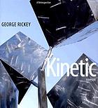 George Rickey : kinetic sculpture : a retrospective