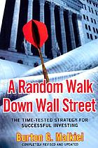 A random walk down Wall Street : the time-tested strategy for successful investing