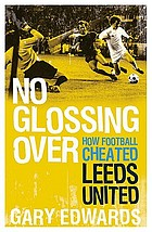 No glossing over It : how football cheated Leeds United