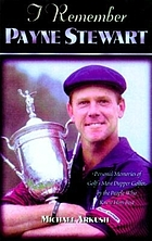 I remember Payne Stewart : personal memories of golf's most dapper champion by the people who knew him best