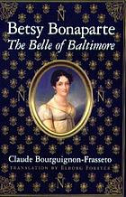 Betsy Bonaparte : the belle of Baltimore