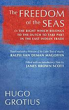 The freedom of the seas; or, The right which belongs to the Dutch to take part in the East Indian trade