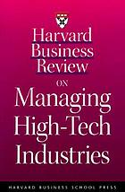 Harvard business review on managing high-tech industries