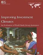 Improving Investment Climates an Evaluation of World Bank Group Assistance