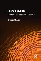 Islam in Russia : the politics of identity and security